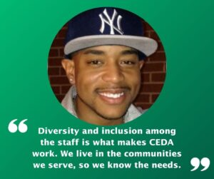 A photo of Jermaine Terrell, wearing a New York ball cap. The quote says: Diversity and inclusion among the staff is what makes CEDA work. We live in the communities we serve, so we know the needs.